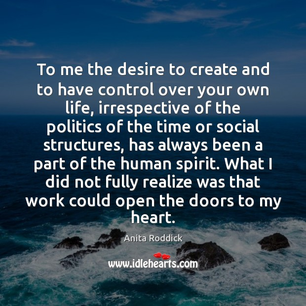 To me the desire to create and to have control over your Image