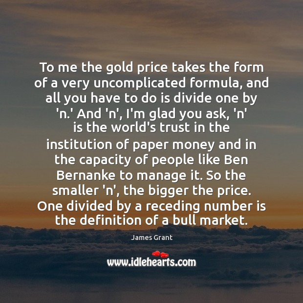To me the gold price takes the form of a very uncomplicated Image