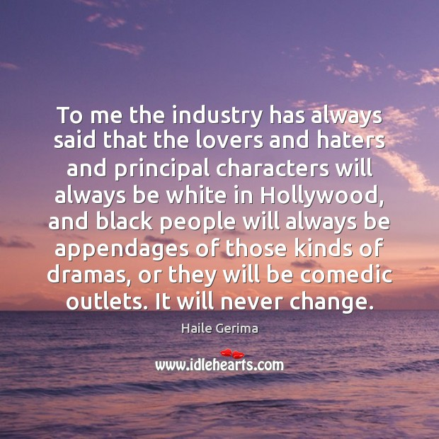To me the industry has always said that the lovers and haters Haile Gerima Picture Quote