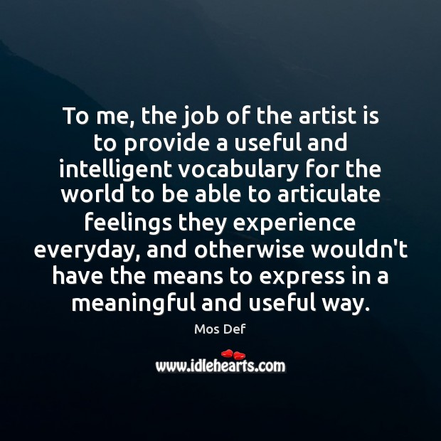 To me, the job of the artist is to provide a useful Mos Def Picture Quote