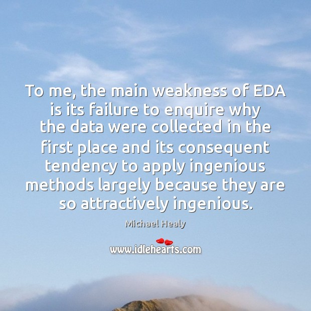 To me, the main weakness of EDA is its failure to enquire Image
