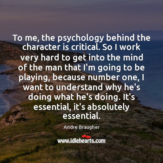 Image, To me, the psychology behind the character is critical. So I work