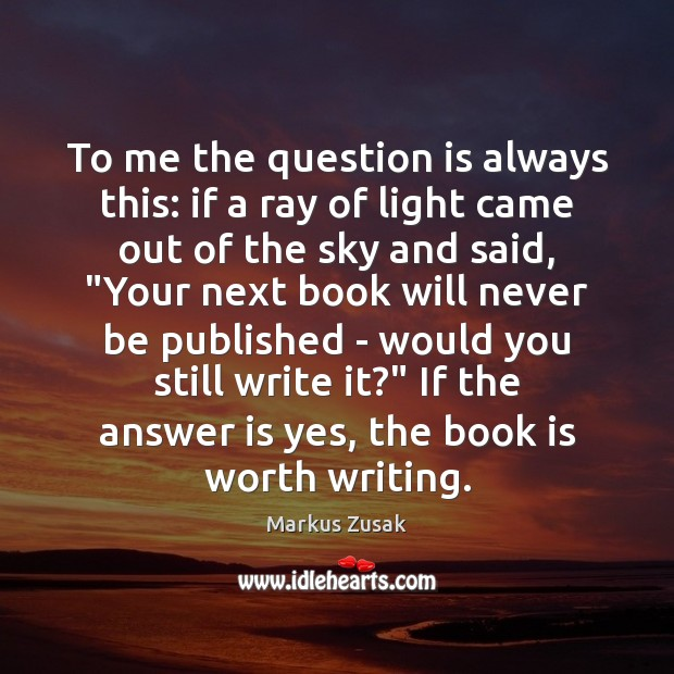 To me the question is always this: if a ray of light Books Quotes Image