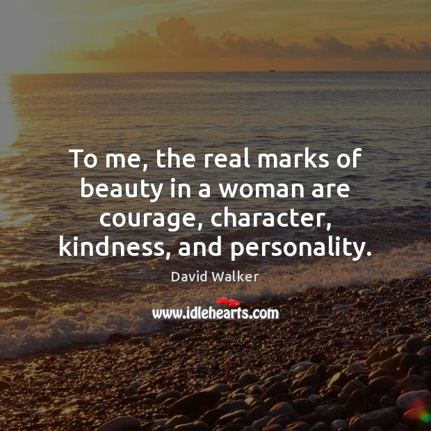 To me, the real marks of beauty in a woman are courage, David Walker Picture Quote