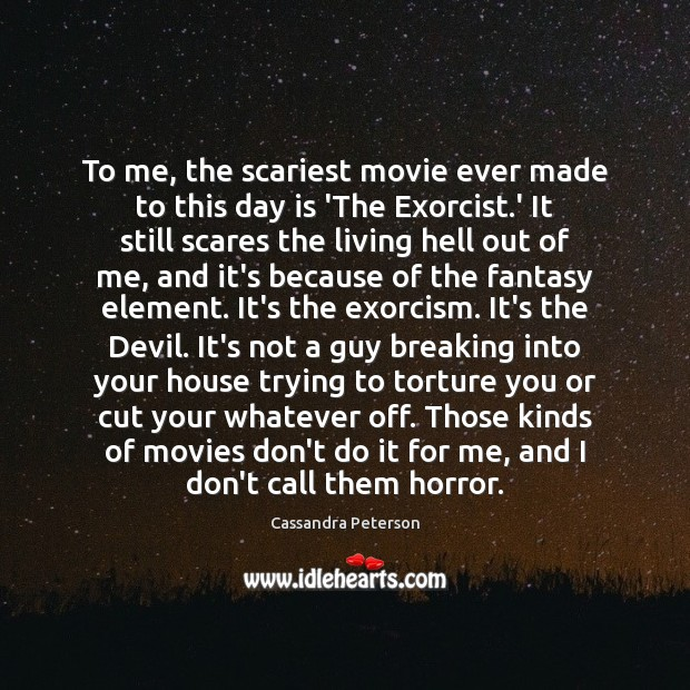 To me, the scariest movie ever made to this day is 'The Cassandra Peterson Picture Quote