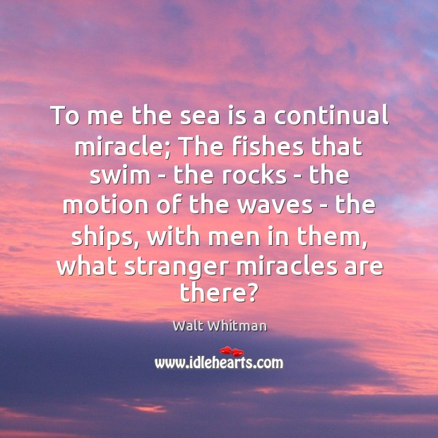 Image, To me the sea is a continual miracle; The fishes that swim