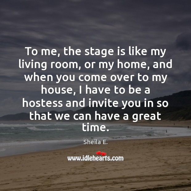 To me, the stage is like my living room, or my home, Image
