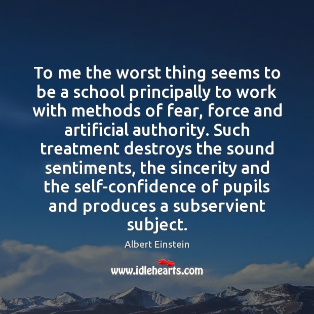 To me the worst thing seems to be a school principally to Albert Einstein Picture Quote