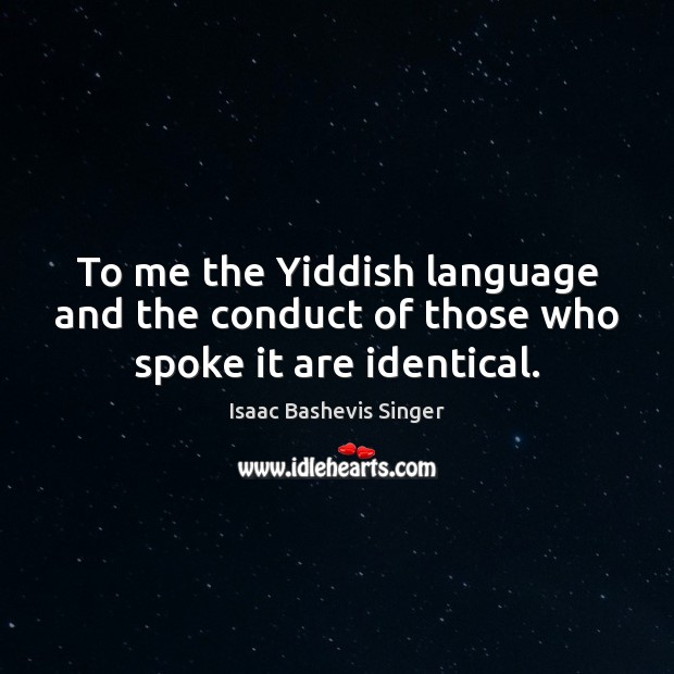 Image, To me the Yiddish language and the conduct of those who spoke it are identical.