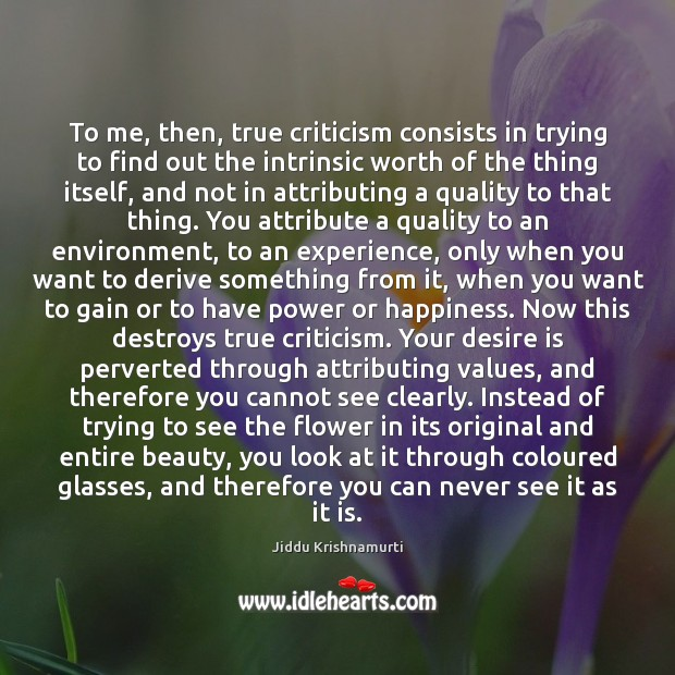 To me, then, true criticism consists in trying to find out the Image