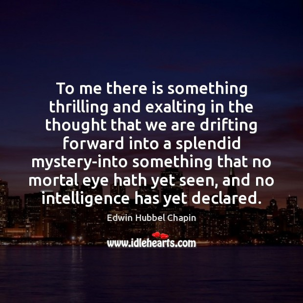 To me there is something thrilling and exalting in the thought that Image