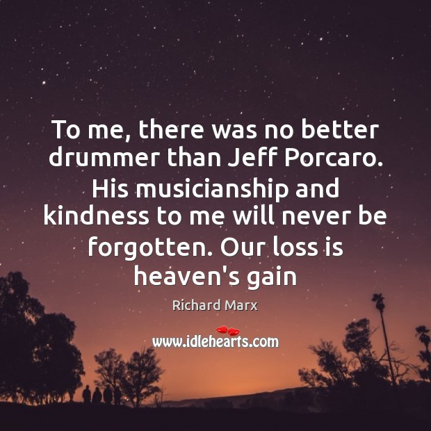 To me, there was no better drummer than Jeff Porcaro. His musicianship Richard Marx Picture Quote