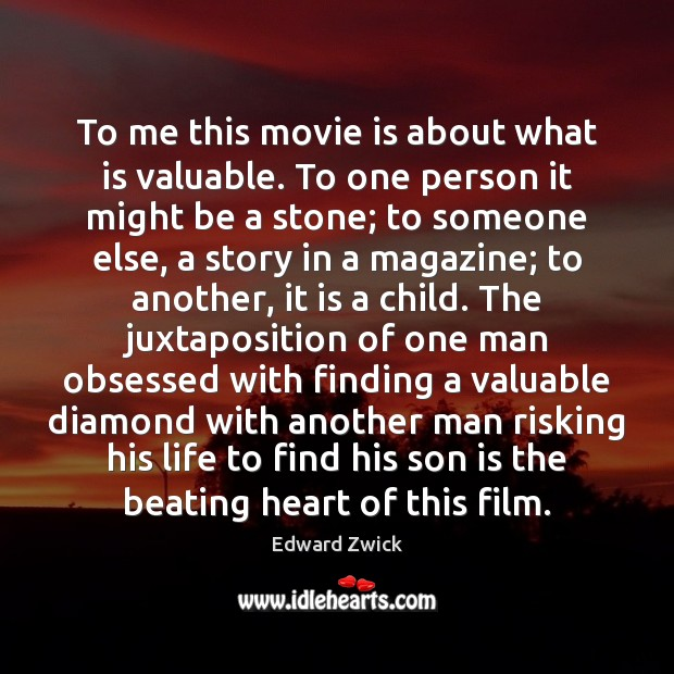 To me this movie is about what is valuable. To one person Son Quotes Image