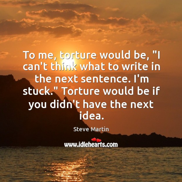 """Image, To me, torture would be, """"I can't think what to write in"""