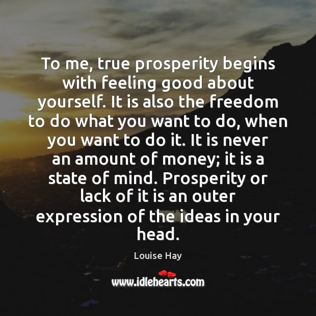 To me, true prosperity begins with feeling good about yourself. It is Louise Hay Picture Quote