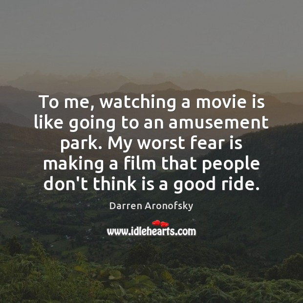 Image, To me, watching a movie is like going to an amusement park.