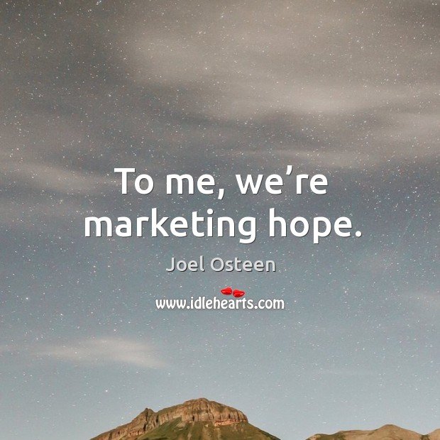 Image, To me, we're marketing hope.