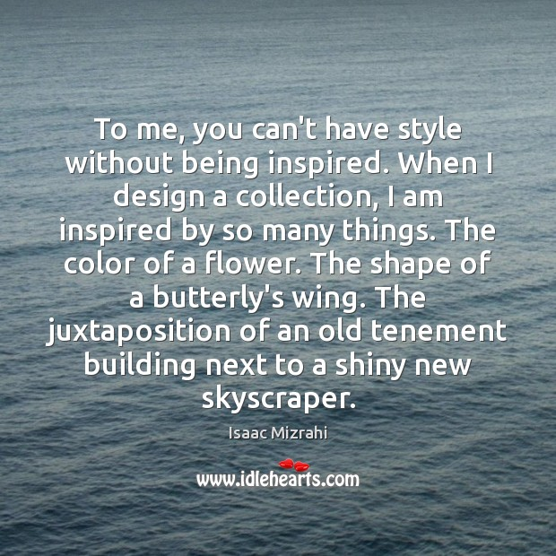To me, you can't have style without being inspired. When I design Image