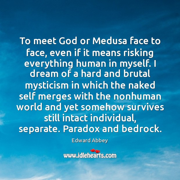 To meet God or Medusa face to face, even if it means Image