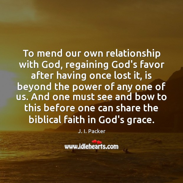 To mend our own relationship with God, regaining God's favor after having J. I. Packer Picture Quote
