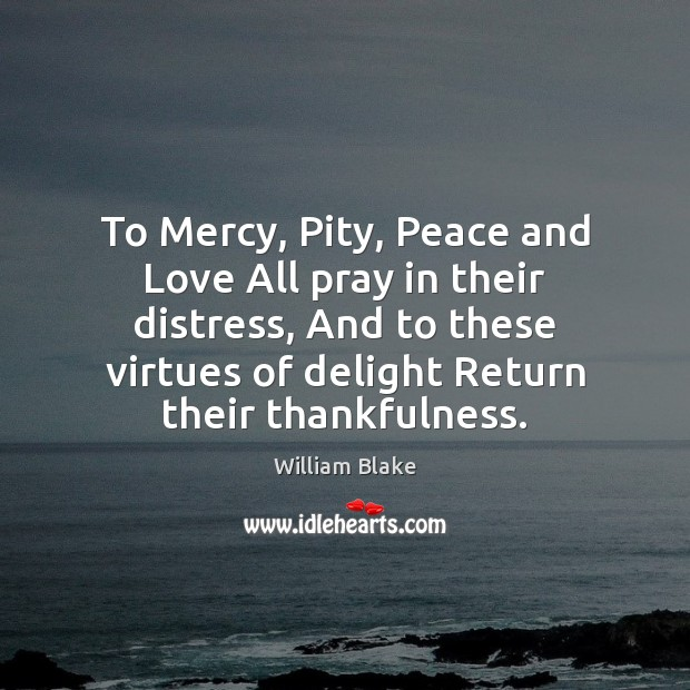 To Mercy, Pity, Peace and Love All pray in their distress, And Image