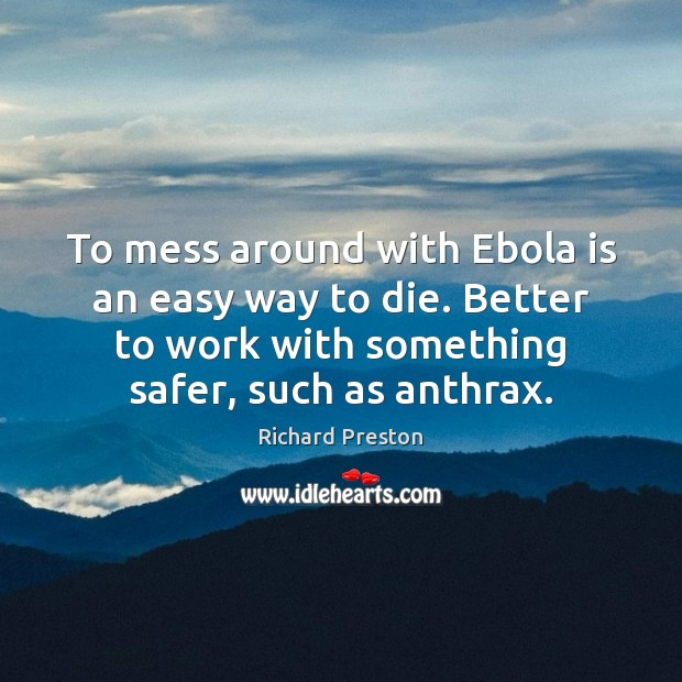 Image, To mess around with Ebola is an easy way to die. Better