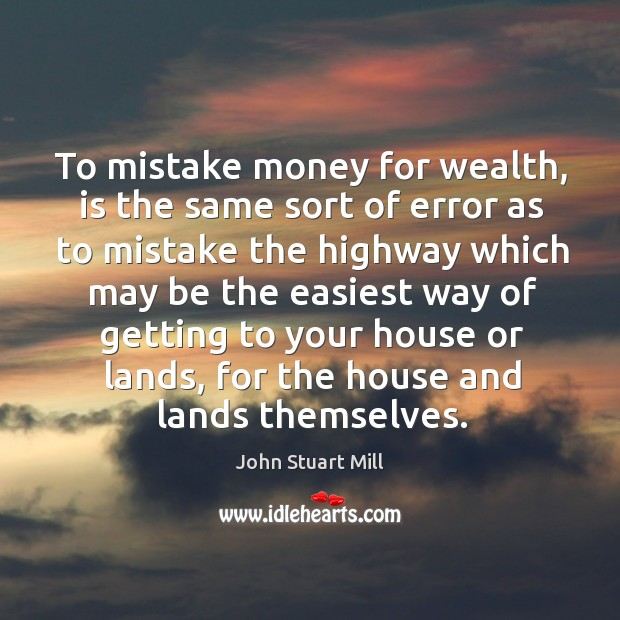 Image, To mistake money for wealth, is the same sort of error as