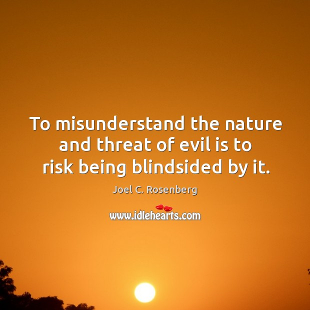 To misunderstand the nature and threat of evil is to risk being blindsided by it. Image
