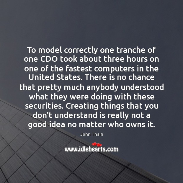 To model correctly one tranche of one CDO took about three hours Image