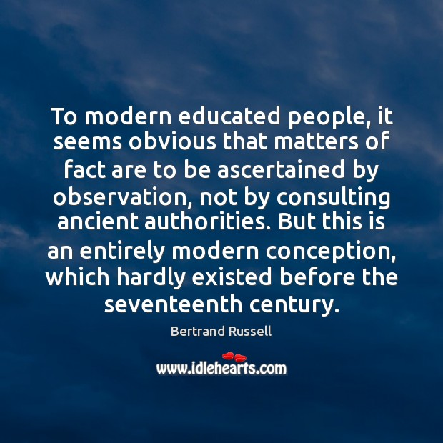 To modern educated people, it seems obvious that matters of fact are Bertrand Russell Picture Quote