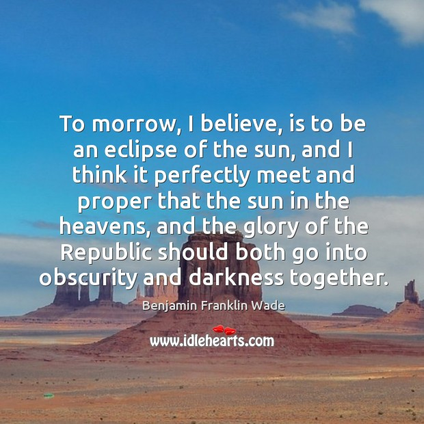 Image, To morrow, I believe, is to be an eclipse of the sun, and I think it perfectly meet and