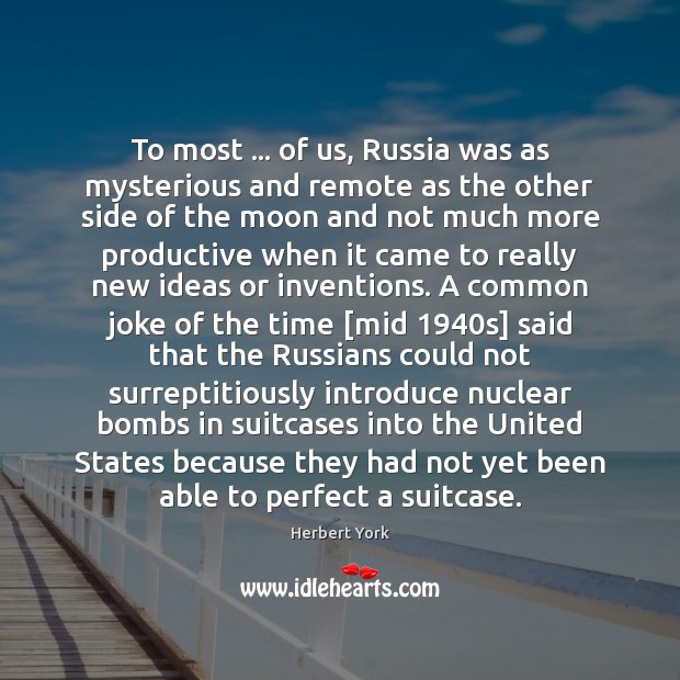 To most … of us, Russia was as mysterious and remote as the Image