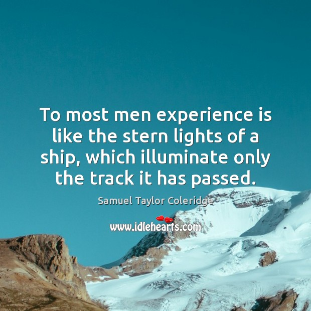To most men experience is like the stern lights of a ship, Samuel Taylor Coleridge Picture Quote