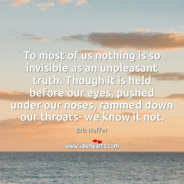 Image, To most of us nothing is so invisible as an unpleasant truth.