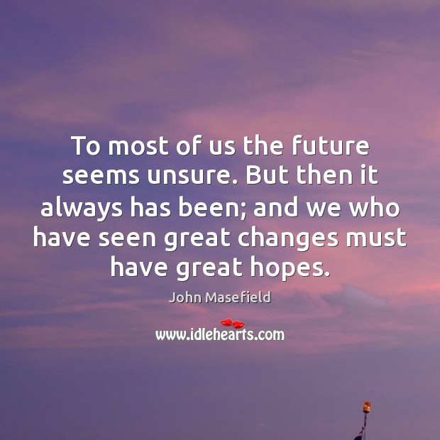 To most of us the future seems unsure. But then it always John Masefield Picture Quote