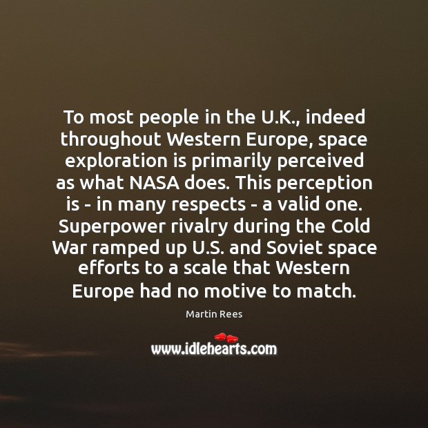To most people in the U.K., indeed throughout Western Europe, space Martin Rees Picture Quote