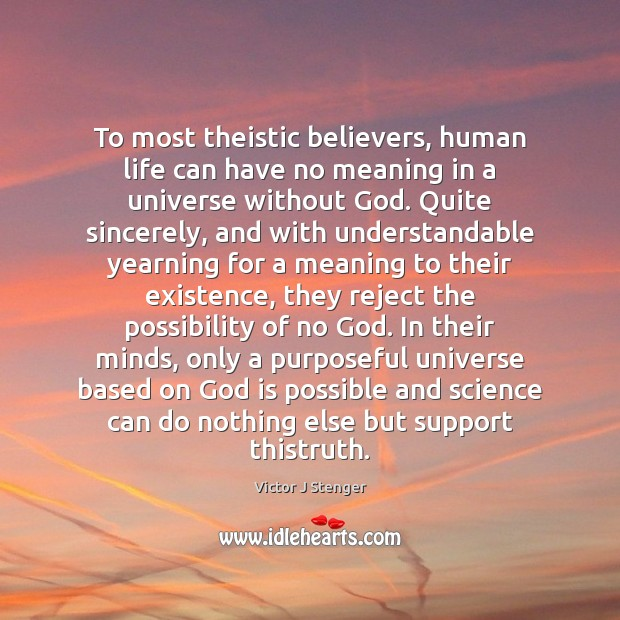 To most theistic believers, human life can have no meaning in a Image
