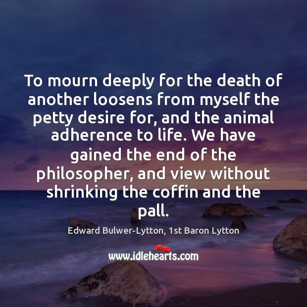 Image, To mourn deeply for the death of another loosens from myself the