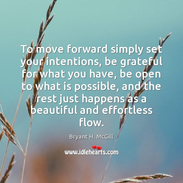 To move forward simply set your intentions, be grateful for what you Bryant H. McGill Picture Quote