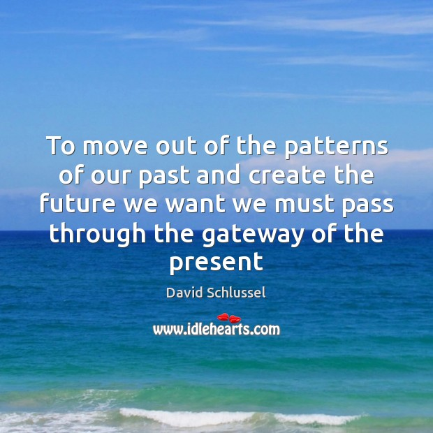 To move out of the patterns of our past and create the Image