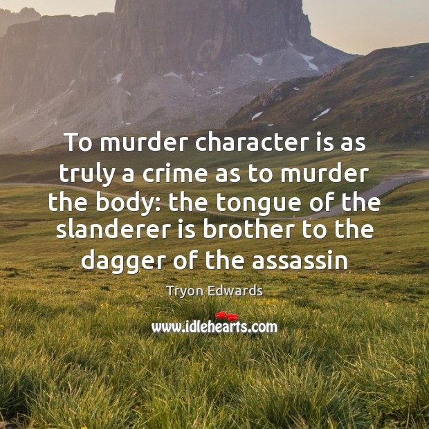 To murder character is as truly a crime as to murder the Image