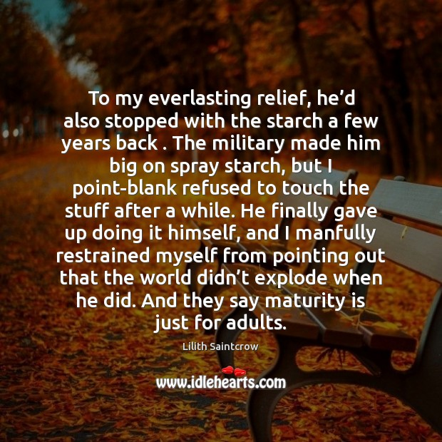To my everlasting relief, he'd also stopped with the starch a Maturity Quotes Image