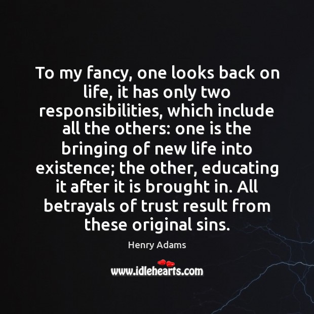 To my fancy, one looks back on life, it has only two Henry Adams Picture Quote