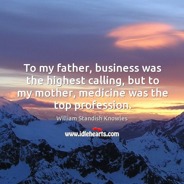 To my father, business was the highest calling, but to my mother, medicine was the top profession. Image