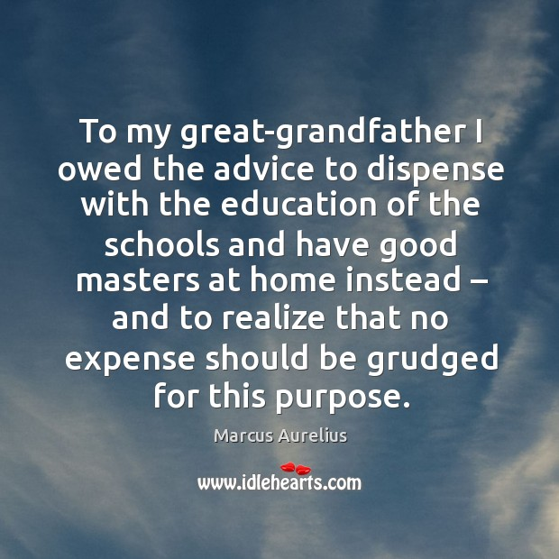 Image, To my great-grandfather I owed the advice to dispense with the education of the schools