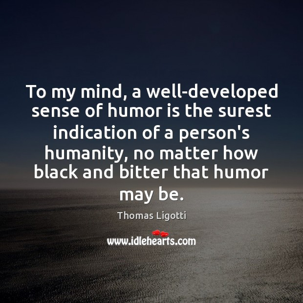 To my mind, a well-developed sense of humor is the surest indication Humanity Quotes Image