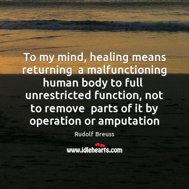 To my mind, healing means returning  a malfunctioning human body to full Image