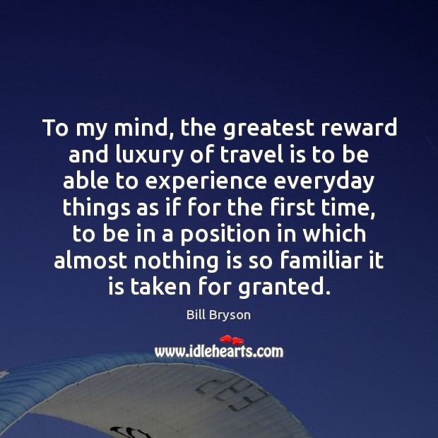 Image, To my mind, the greatest reward and luxury of travel is to