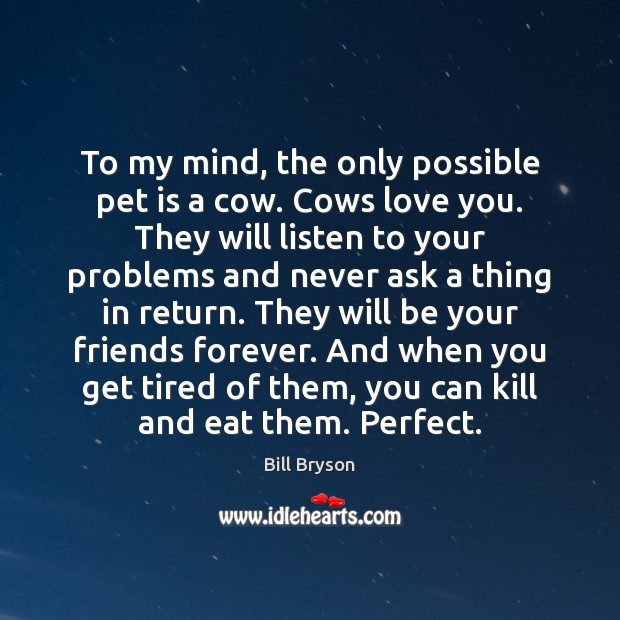 To my mind, the only possible pet is a cow. Cows love Image