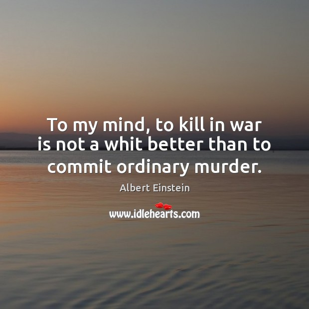 Image, To my mind, to kill in war is not a whit better than to commit ordinary murder.
